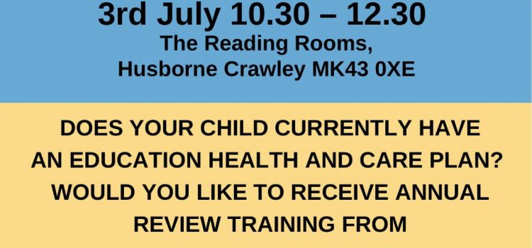 SNAP PCF * ANNUAL REVIEW TRAINING – DOES YOUR CHILD HAVE AN EHCP?  UNDERSTAND THE PROCESS, TIMESCALES, PROVISIONS, OUTCOME 3RD JULY 10AM-12PM AT HUSBORNE CRAWLEY MK43 0XE